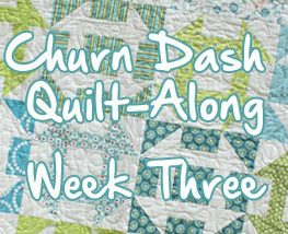 Churn Dash Quilt-Along Week Three