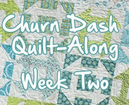 Churn Dash Quilt-Along Week Two