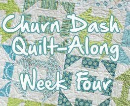 Churn Dash Quilt Along week 4
