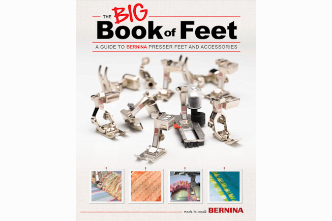 The Big Book of Feet, A Guide to BERNINA Presser Feet and Accessories